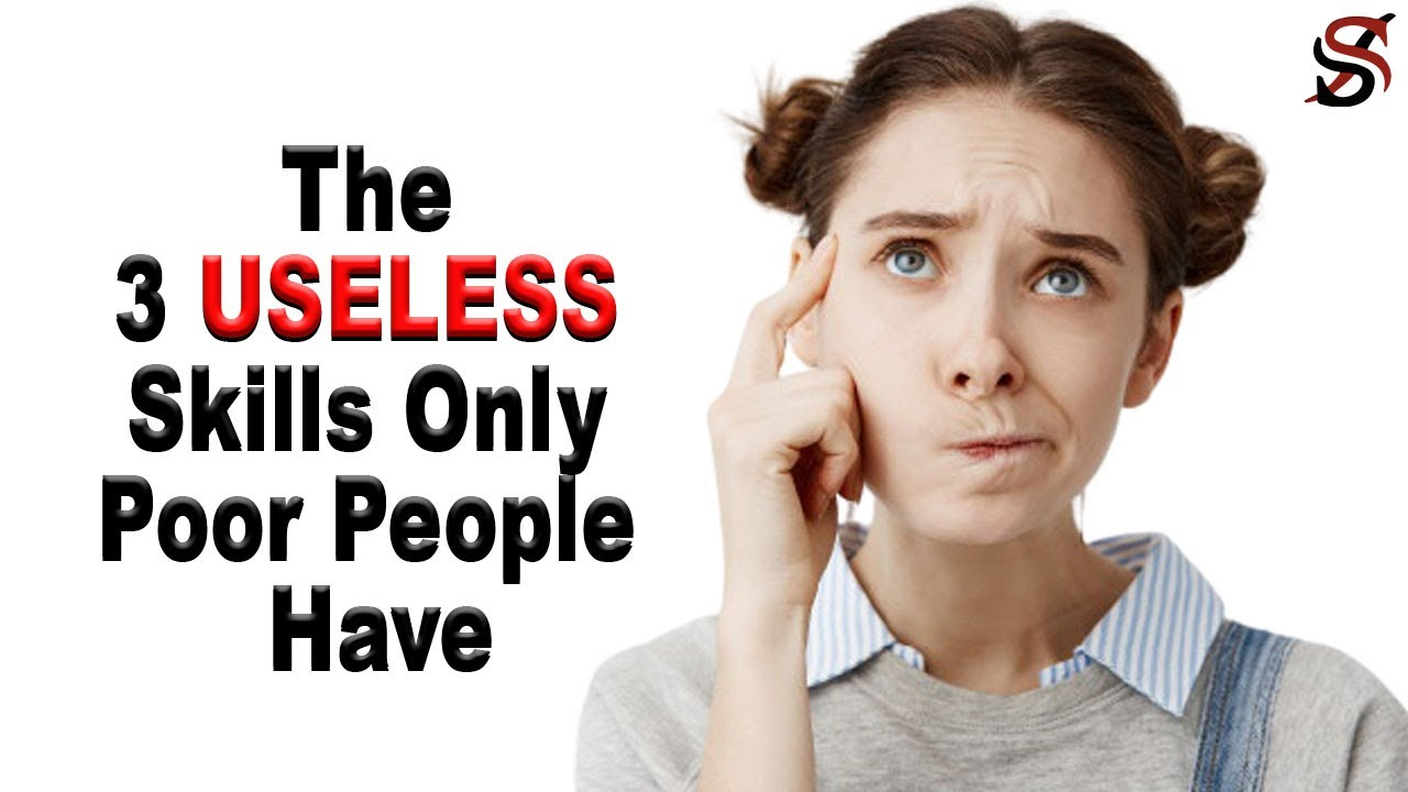 The 3 USELESS Skills Only Poor People Have