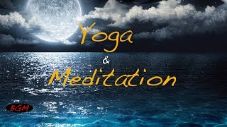 Yoga & Meditation Music - Chill Out Background Music - Relaxing Instrumental Music