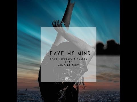 Rave Republic & Fulses Ft. Ming Bridges - Leave My Mind (Lyric Video)