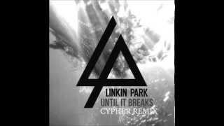 Linkin Park - Until It Breaks (Cypher Remix)