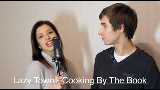 Lazy Town - Cooking By The Book (Cover / Кавер)