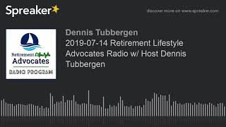 2019-07-14 Retirement Lifestyle Advocates Radio w/ Host Dennis Tubbergen
