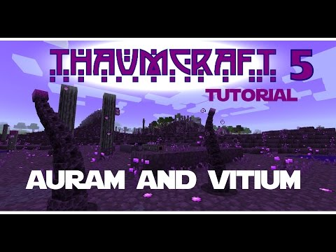 Thaumcraft 5 Tutorial - Part 44 - A Good Source of Auram and Vitium