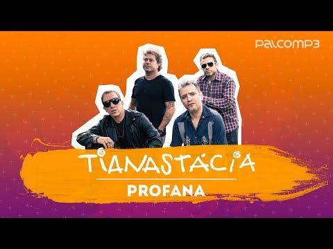Profana  - Tianastácia (versão Palco MP3)