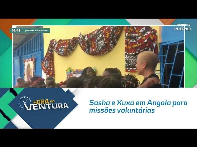 Sasha e Xuxa em Angola para missões voluntárias- Bloco 02