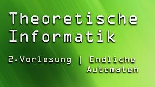 2. Vorlesung Theoretische Informatik TI | Endliche Automaten