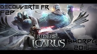 Free To Play MMORPG PC FR - DECOUVERTE RIDERS OF ICARUS 2016