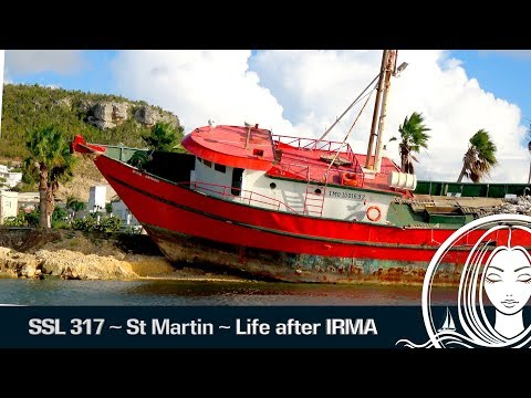 SSL 317 ~ St Martin ~ Life after Hurricane IRMA