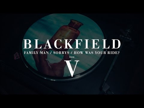 Blackfield - Family Man / Sorrys / How Was Your Ride? (from V)