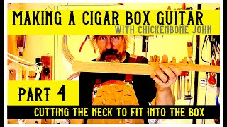 Making a cigar box guitar with ChickenboneJohn - part 4. Cutting the neck to fit into the box.
