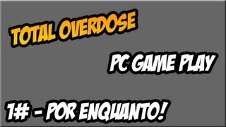 Total Overdose- PC Game Play ! PT1