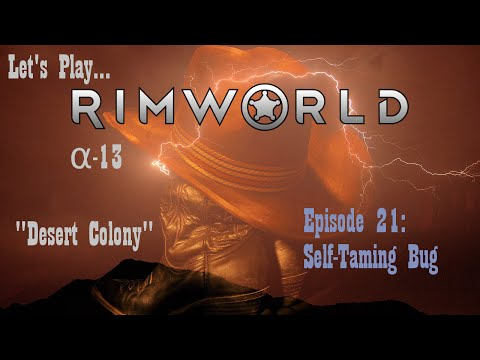 Episode 21: Self-Taming Bug -- RimWorld: Desert Colony