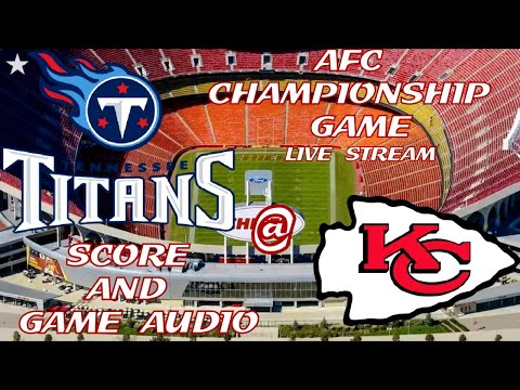 TENNESSEE TITANS @ KANSAS CITY CHIEFS AFC CHAMPIONSHIP GAME LIVE STREAM WATCH PARTY(GAME AUDIO ONLY)