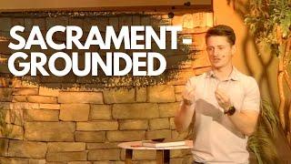 Sacrament-Grounded