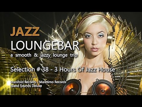 Jazz Loungebar - Selection #38 - 3 Hours Of Jazz House, HD, 2016, Smooth Lounge Music