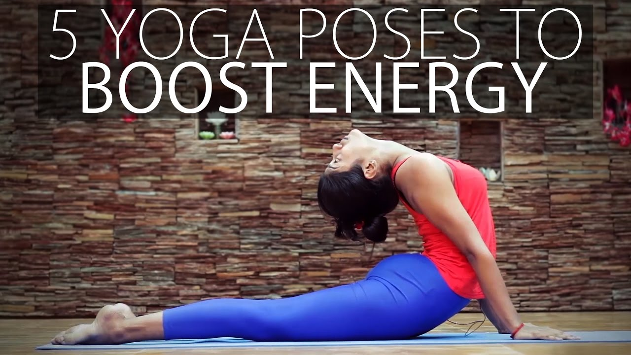 5 Yoga Poses To Boost Your Energy advise