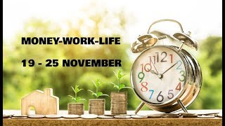 19 November 2018 Weekly Money-Work-Life ~ WORKING ON MANIFESTATION