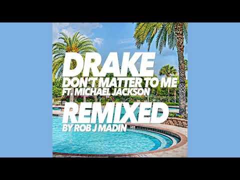 Drake Feat. Michael Jackson - Don't Matter To Me (Rob J Madin Remix) (Audio Quality CDQ)