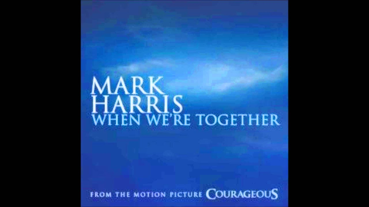 When We're Together Lyrics by Mark Harris - Courageous ...