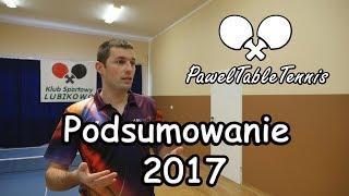 Podsumowanie roku 2017 - PawelTableTennis