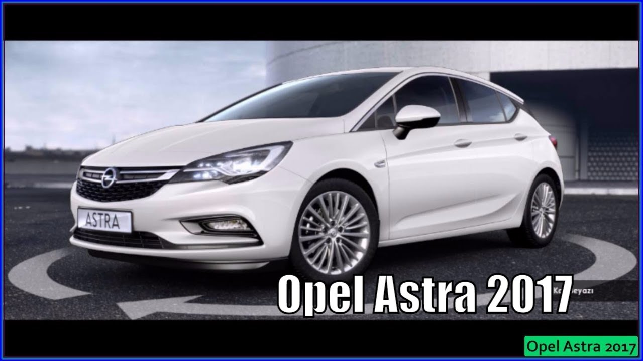 Opel astra 2017 hatchback interior exterior youtube for Interior opel astra 2017