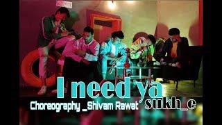 I need ya | Sukhe | Dance Choreography | Shivam Rawat