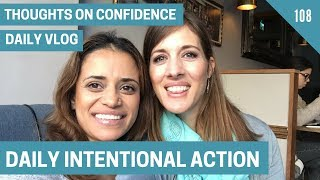 Daily Intentional Action | Daily Vlog Day 108 | Confidence for Women | Thoughts on Confidence