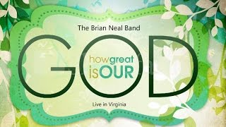 """How Great Is Our God"" - Brian Neal"
