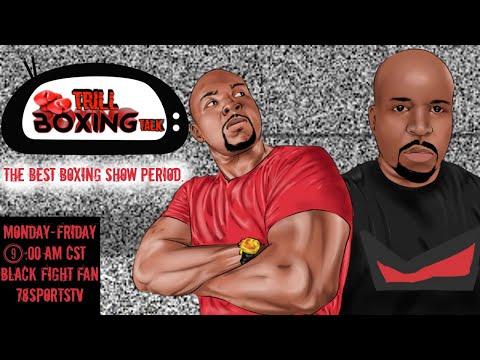TRILL BOXING TALK LIVE WITH BLACK FIGHT FAN & 78SPORTSTV EP. 281