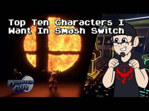 Top Ten Characters I Want In Smash Switch - The Quarter Guy