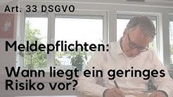 Meldepflichten Art. 33 DSGVO: Wann liegt ein geringes Risiko vor?