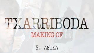 Txarriboda | Making Of | 5. Astea