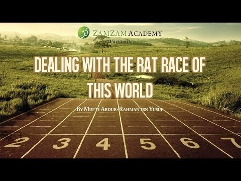 Dealing with the Rat Race of this World by Mufti Abdur-Rahman ibn Yusuf