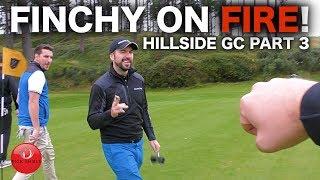 FINCHY ON FIRE! HILLSIDE GOLF COURSE VLOG PART 3