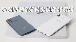 So Sánh Xiaomi Mi 8 SE Vs Galaxy A8 Star - Chênh Giá hơn 5 triệu nên Chọn Máy Nào?