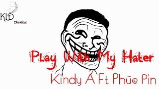 [Gangz] Play With My Hater - KindyA f t Phúc Pin