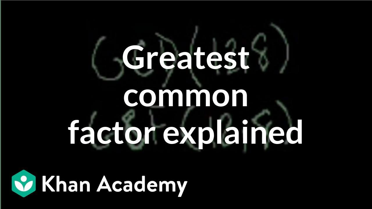 hight resolution of Greatest common factor (GCF) explained   Arithmetic (video)   Khan Academy