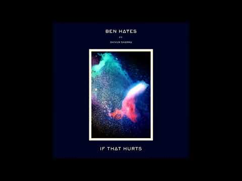Ben Hayes - If That Hurts - feat. Shivum Sharma Mp3