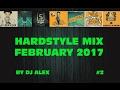 BEST HARDSTYLE MIX FEBRUARY 2017 /by DJ Alex #2