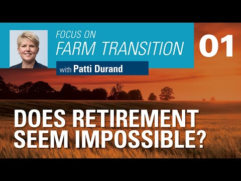 Does Retirement Seem Impossible? / Focus On Farm Transition / FCC Knowledge