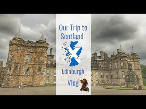Our Trip to Scotland - Edinburgh Vlog