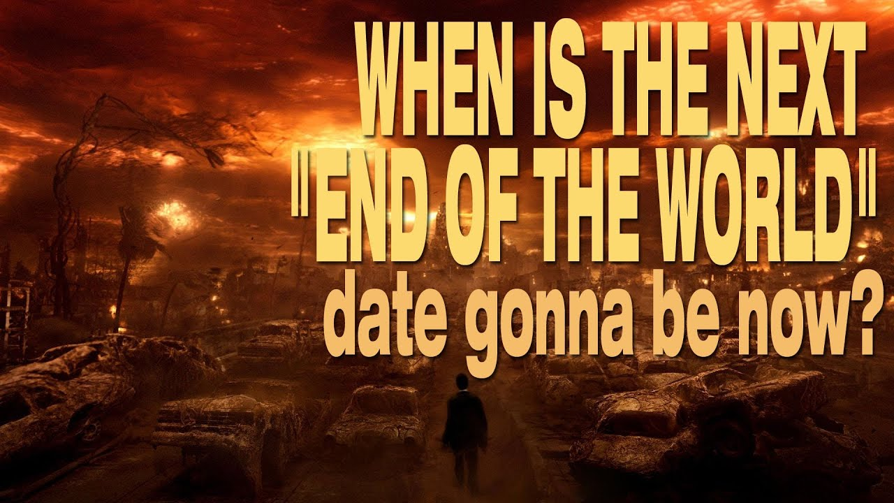 so when is the next quot end of the world quot date gonna be now