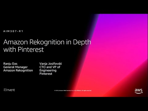 AWS re:Invent 2018: [REPEAT 1] Deep Dive on Amazon Rekognition, ft. Pinterest (AIM307-R1)