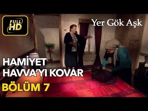Yer Gök Aşk 7. Bölüm / Full HD (Tek Parça) - Hamiyet Havva'yı Kovuyor
