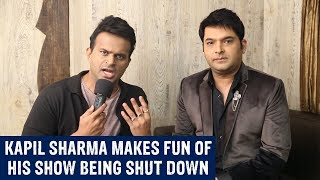 Kapil Sharma makes fun of his show being shut down!