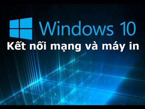 Kết Nối Mạng Và Máy In Trong Windows 10