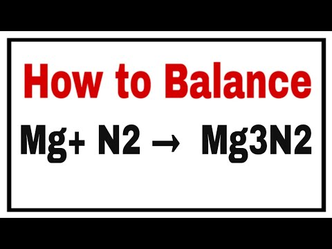 How To Balance Mg+ N2= Mg3N2,