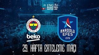 BSL 29. Hafta Erteleme Maçı: Fenerbahçe Beko - Anadolu Efes