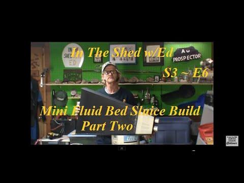 In The Shed w/Ed S3~E6  Mini Fluid Bed Sluice Build Part 2