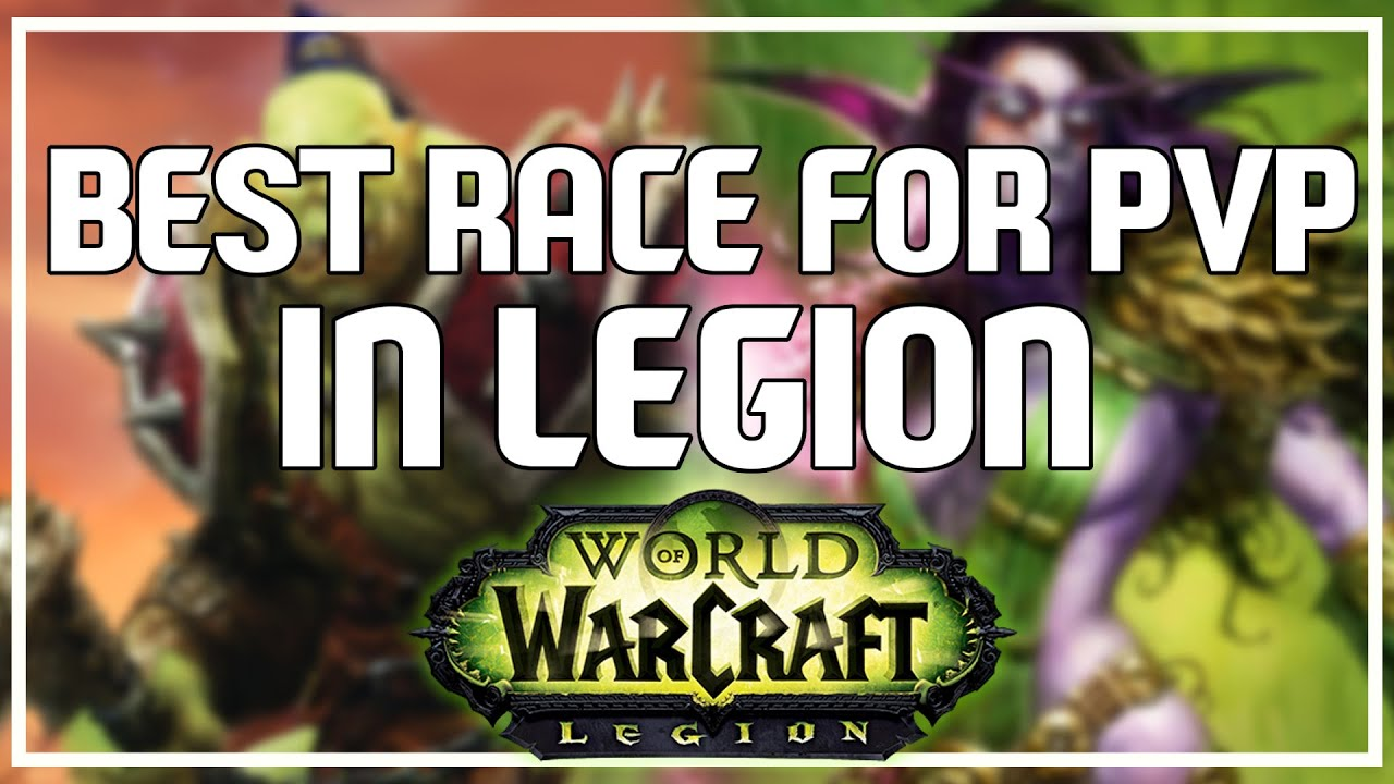 What Is The Best Racial In Legion Pvp Pvp Legion Beta Youtube